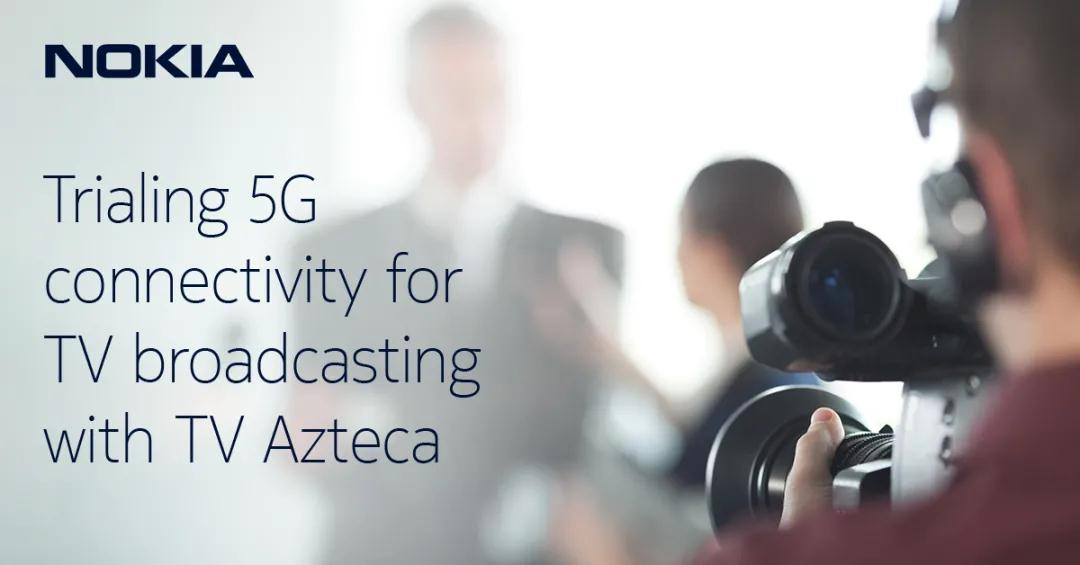 智联视听:诺基亚与Azteca进行拉美首次5G电视传输试验